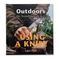 Casstrom Sweden Outdoors the Scandinavian Way, Using a Knife by Lars Falt