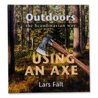 Casstrom Sweden Outdoors the Scandinavian Way, Using an Axe by Lars Falt
